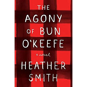 The Agony Of Bun O'keefe by Heather T. Smith - 9780143198673 Book