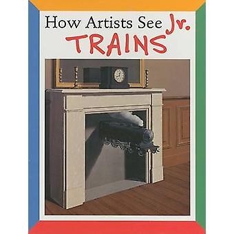 How Artists See Jr. Trains by Colleen Carroll - 9780789209719 Book
