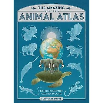 Amazing Animal Atlas by Nick Crumpton