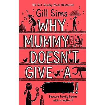 Why Mummy Doesn't Give a ****! by Gill Sims - 9780008301255 Book