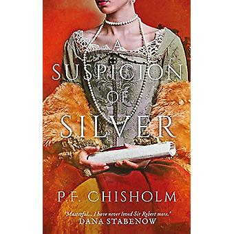 A Suspicion of Silver by P. F. Chisholm - 9781788549783 Book