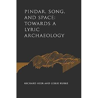 Pindar - Song - and Space - Towards a Lyric Archaeology par Richard Nee