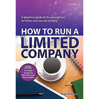 How to Run a Limited Company - A Practical Guide to the Procedures to