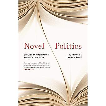 Novel Politics - Studies in Australian political fiction by John Uhr -