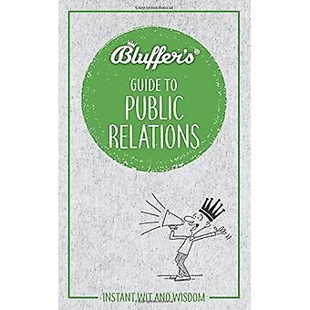 Bluffer's Guide to Public Relations - Instant Wit & Wisdom by Keit