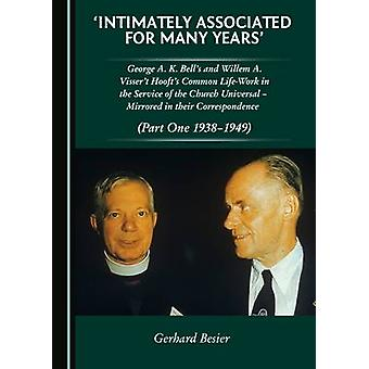 Intimately Associated for Many Years  George K. A. Bells and Willem A. Visser t Hoofts Common LifeWork in the Service of the Church Universal  Mirrored in their Correspondence Part One 19381 by Gerhard Besier