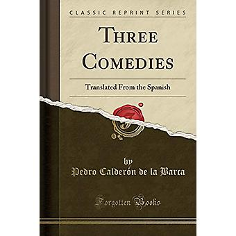 Three Comedies - Translated from the Spanish (Classic Reprint) by Pedr