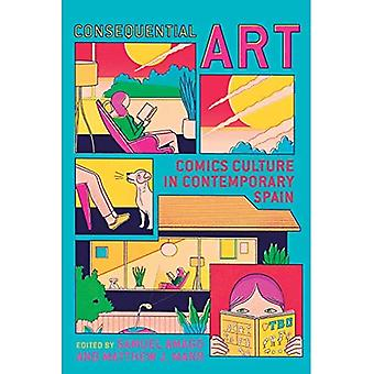 Consequential Art: Comics Culture in Contemporary Spain (Toronto Iberic)