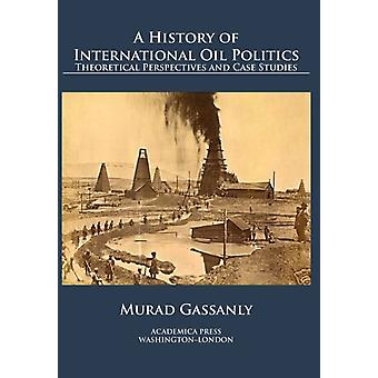 A History of International Oil Politics by Gassanly & Murad