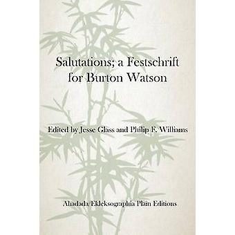 Salutations; A Festschrift for Burton Watson by Jesse Glass - 9780996