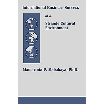 International Business Success in a Strange Cultural Environment by M
