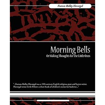 Morning Bells or Waking Thoughts for the Little Ones by Frances Ridle