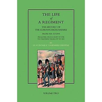 Life of a Regiment - The History of the Gordon Highlanders from 1816-1