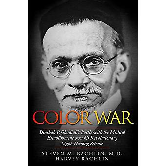 Color War - Dinshah P. Ghadiali's Battle with the Medical Establishmen