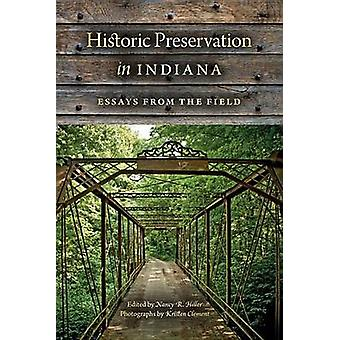 Historic Preservation in Indiana by Edited by Nancy R Hiller & Contributions by Henry Glassie & Contributions by Bill Sturbaum & Contributions by Teresa Miller & Contributions by Elizabeth Schlemmer & Contributions by Scott Russell Sand