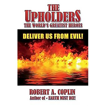 The Upholders The Worlds Greatest Heroes  Deliver Us From Evil by Robert Coplin