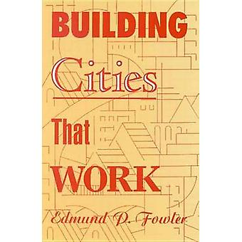 Building Cities That Work by Edmund P Fowler
