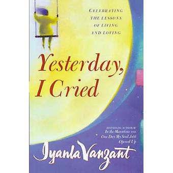 Yesterday I Cried  Paperback  Celebrating the Lessons of Living and Loving by Iyanla Vanzant