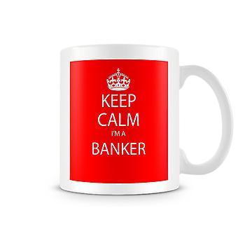 Keep Calm I'm A Banker Printed Mug