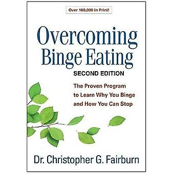 Overcoming Binge Eating Second Edition  The Proven Program to Learn Why You Binge and How You Can Stop by Christopher G Fairburn