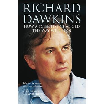 Richard Dawkins - How a Scientist Changed the Way We Think by Alan Gra