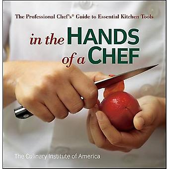 In the Hands of a Chef - The Professional Chef's Guide to Essential Ki