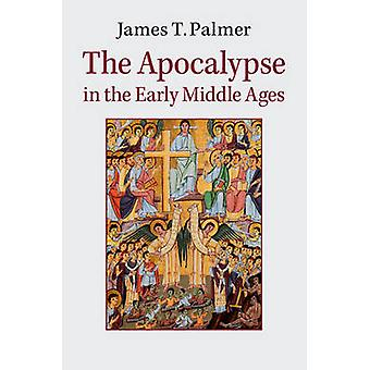 The Apocalypse in the Early Middle Ages by James Palmer - 97811074490