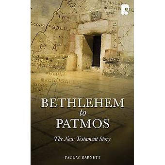 Bethlehem to Patmos - The New Testament Story - 2013 by Paul W. Barnett