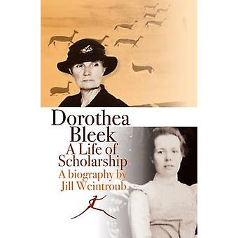 Dorothea Bleek - A Life of Scholarship by Jill Weintroub - 97818681487
