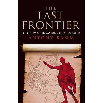 The Last Frontier - The Roman Invasions of Scotland by Antony Kamm - R