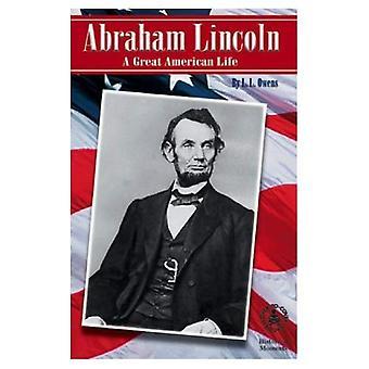 Abraham Lincoln: Ein großes amerikanisches Leben