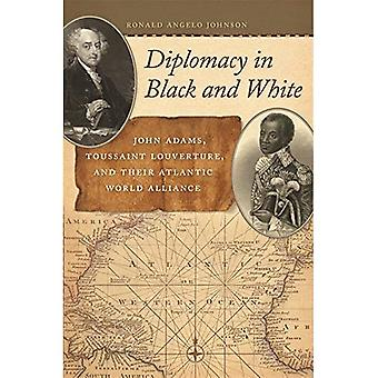 Diplomacy in Black and White: John Adams, Toussaint Louverture, and Their Atlantic World Alliance (Race in the...