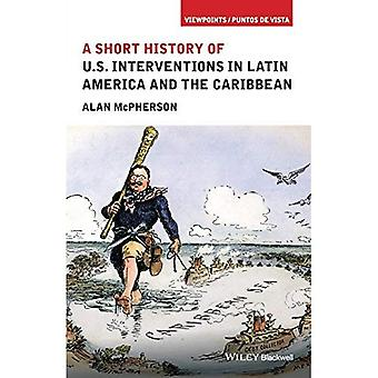 A Short History of U.S. Interventions in Latin America and the Caribbean (Viewpoints/Puntos de Vista)