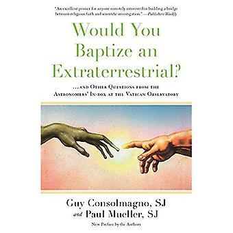 Sie eine außerirdische taufen würde?