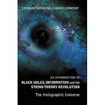 Un'introduzione ai buchi neri, informazioni e la rivoluzione di teoria di stringa: l'Universo olografico
