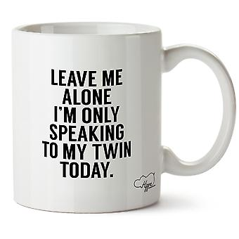 Hippowarehouse оставить меня в покое, только сегодня я выступаю на мой двойник напечатаны кружка чашка керамическая 10 oz