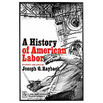 A History of American Labor door Rayback & Joseph G.