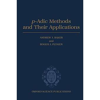 PAdic Methods and Their Applications by Baker & Andrew J.