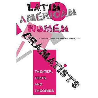 Latin American Women Dramatists Theater Texts and Theories by Larson & Catherine