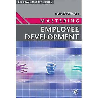 Mastering Employee Development by Pettinger & Richard