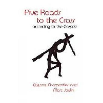 Five Roads to the Cross According to the Gospels by Charpentier & Etienne
