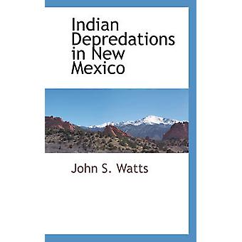 Indian Depredations in New Mexico by Watts & John S.