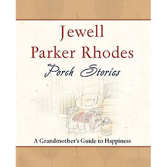 Porch Stories A Grandmothers Guide to Happiness by Rhodes & Jewell Parker
