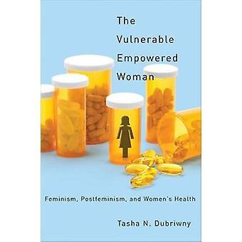 La mujer empoderada vulnerables feminismo Postfeminism y salud de las mujeres por N. Dubriwny y Tasha