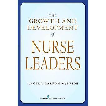 Growth and Development of Nurse Leaders by McBride & Angela Barron