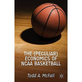The Peculiar Economics of NCAA Basketball by McFall & Todd A.