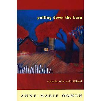 Pulling Down the Barn Memories of a Rural Childhood by Oomen & AnneMarie