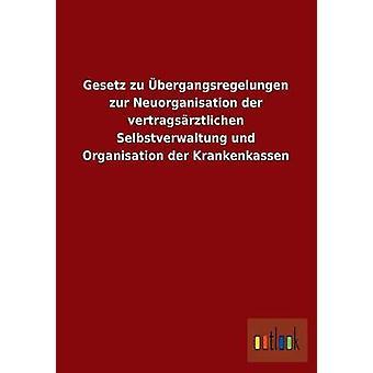Gesetz zu bergangsregelungen zur Neuorganisation der vertragsrztlichen Selbstverwaltung und organisasjon der Krankenkassen av ohne Autor