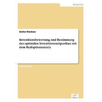 Investitionsbewertung und Bestimmung des optimalen Investitionszeitpunktes mit dem Realoptionsansatz Waskow/Teachers & Stefan