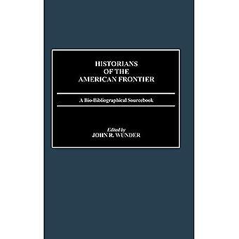 Historiker der amerikanischen Grenze: Ein bio-Bibliographisches Sourcebook